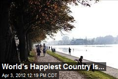 World's Happiest Country Is...