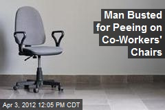 Man Busted for Peeing on Co-Workers' Chairs