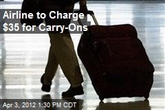 Airline to Charge $35 for Carry-Ons