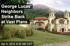 George Lucas' Neighbors Strike Back at Vast Plans