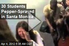 30 Students Pepper-Sprayed in Santa Monica