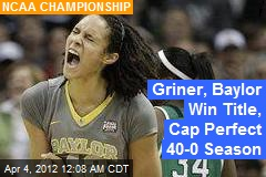 Griner, Baylor Win Title, Cap Perfect 40-0 Season