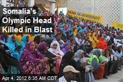 Somalia's Olympic Head Killed in Blast