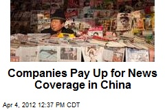 Companies Pay Up for News Coverage in China