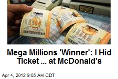 Mega Millions 'Winner': I Hid Ticket ... at McDonald's