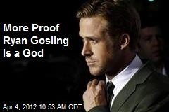 More Proof Ryan Gosling Is a God