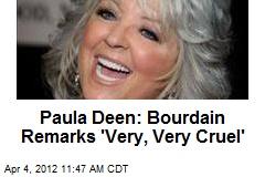 Paula Deen: Bourdain Remarks 'Very, Very Cruel'
