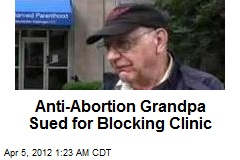 Anti-Abortion Grandpa Sued for Blocking Clinic