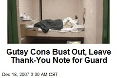 Gutsy Cons Bust Out, Leave Thank-You Note for Guard
