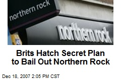 Brits Hatch Secret Plan to Bail Out Northern Rock
