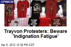 Trayvon Protesters: Beware 'Indignation Fatigue'
