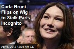 Carla Bruni Flips on Wig to Stalk Paris Incognito