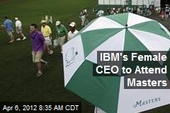 IBM's Female CEO to Attend Masters