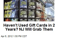 Haven't Used Gift Cards in 2 Years? NJ Will Grab Them
