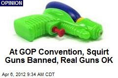 At GOP Convention, Squirt Guns Banned, Real Guns OK