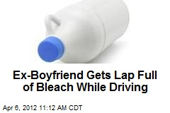 Ex-Boyfriend Gets Lap Full of Bleach While Driving