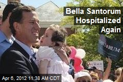 Bella Santorum Hospitalized Again