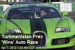 Turkmenistan Prez 'Wins' Auto Race