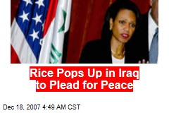 Rice Pops Up in Iraq to Plead for Peace