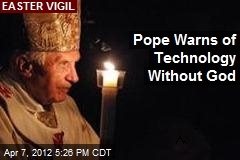 At Easter Vigil, Pope Warns of Technology Without God