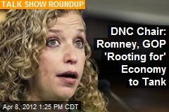 DNC Chair: Romney, GOP 'Rooting for' Economy to Tank