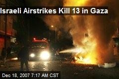 Israeli Airstrikes Kill 13 in Gaza