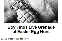 Boy Finds Live Grenade at Easter Egg Hunt