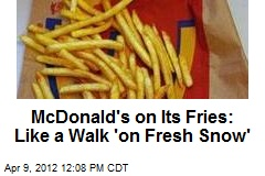 McDonald's: Eating Fries Is Like a Walk 'on Fresh Snow'