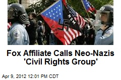 Fox Affiliate Calls Neo-Nazis 'Civil Rights Group'