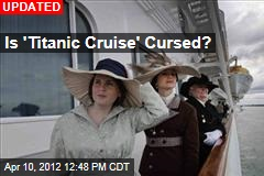 Is 'Titanic Cruise' Cursed?