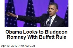 Obama Looks to Bludgeon Romney With Buffett Rule