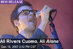 All Rivers Cuomo, All Alone