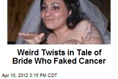 Weird Twists in Tale of Bride Who Faked Cancer