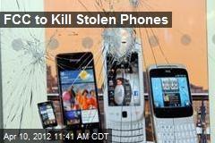 FCC to Kill Stolen Phones