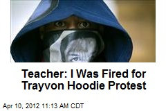 Teacher: I Was Fired for Trayvon Hoodie Protest
