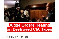 Judge Orders Hearing on Destroyed CIA Tapes