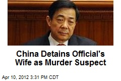 China Detains Official's Wife as Murder Suspect