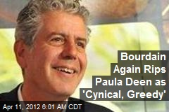 Bourdain Again Rips Paula Deen as 'Cynical, Greedy'