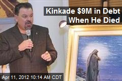 Kinkade $9M in Debt When He Died