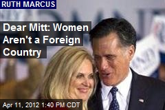 Dear Mitt: Women Aren't a Foreign Country
