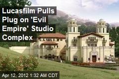 Lucasfilm Pulls Plug on 'Evil Empire' Studio Expansion