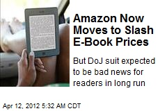 Amazon Now Moves to Slash E-Book Prices