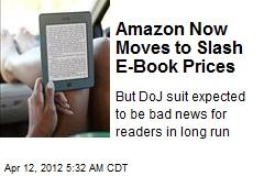 Amazon Now Moves to Slash E-Book Prices