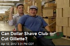 Can Dollar Shave Club Cut Gillette?