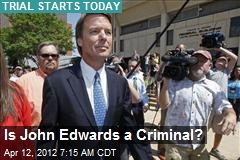 Is John Edwards a Criminal?