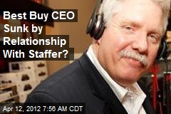 Best Buy CEO Sunk by Relationship With Staffer?