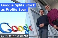 Google Splits Stock as Profits Soar