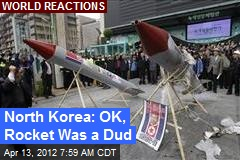 North Korea Admits Rocket a Dud