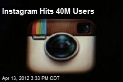 Instragram Hits 40M Users