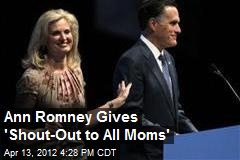 Ann Romney Gives 'Shout-Out to All Moms'
